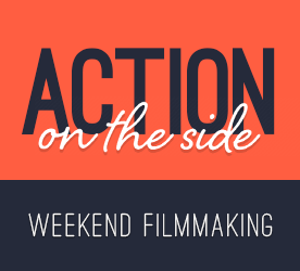 Action On The Side Weekend Filmmaking